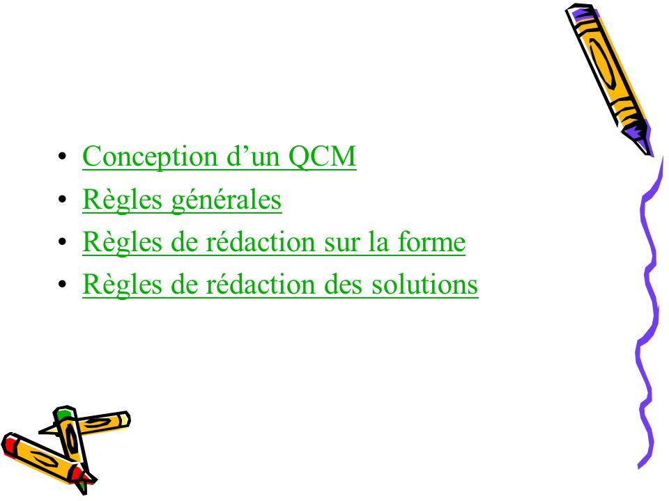 Conception dun QCM Règles générales Règles de rédaction sur la forme Règles de rédaction des solutions