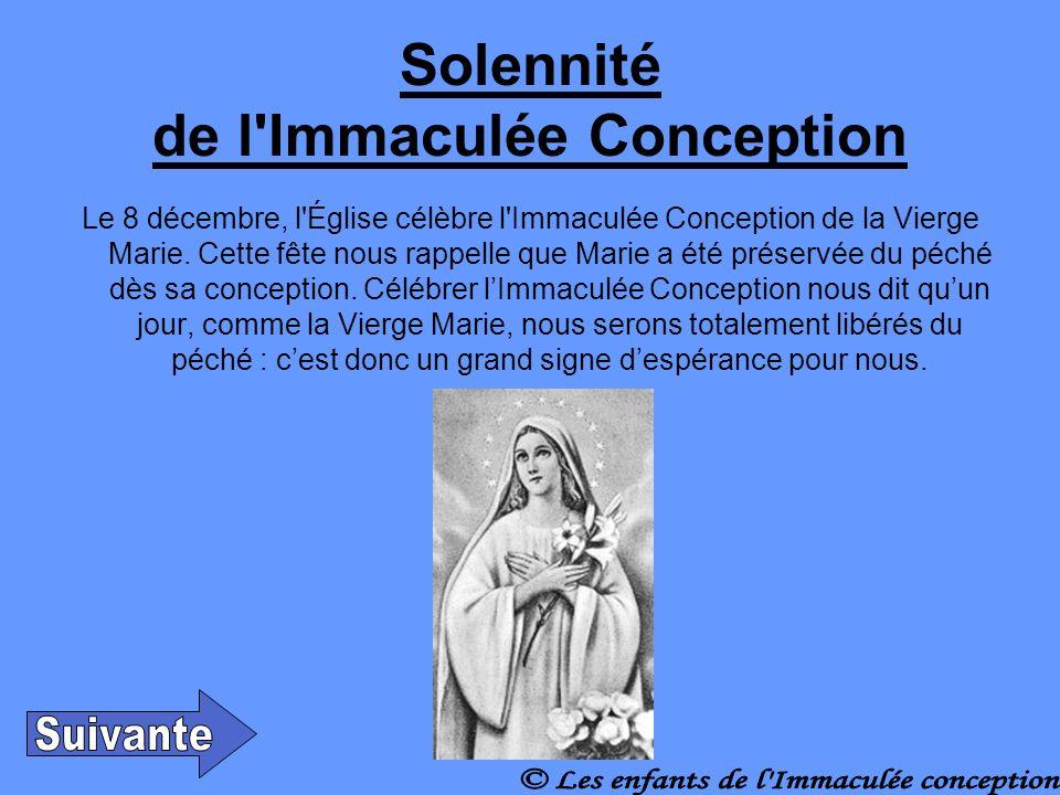 Solennité de l Immaculée Conception Le 8 décembre, l Église célèbre l Immaculée Conception de la Vierge Marie.
