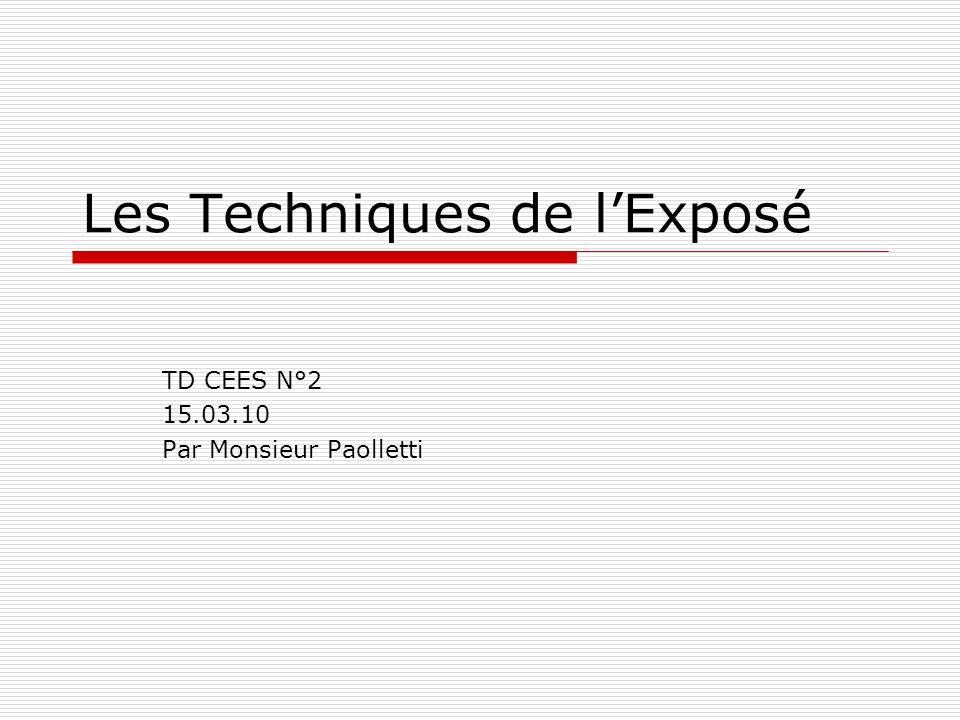 Les Techniques de lExposé TD CEES N°2 15.03.10 Par Monsieur Paolletti