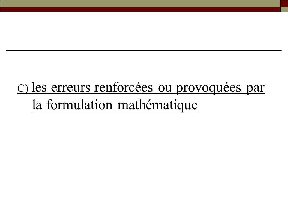 C) les erreurs renforcées ou provoquées par la formulation mathématique