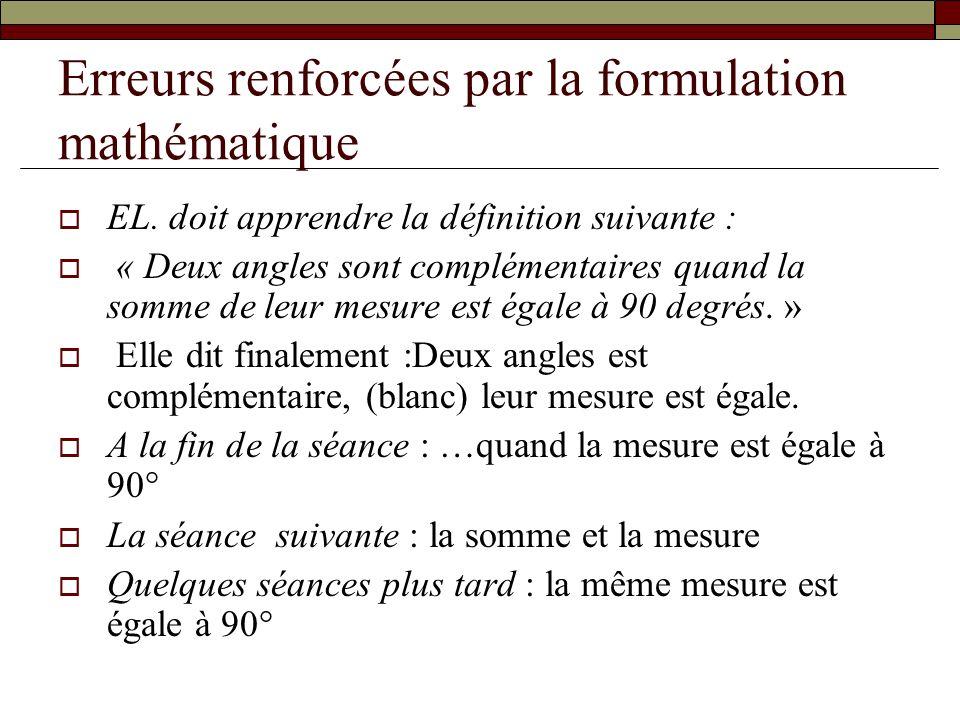 Erreurs renforcées par la formulation mathématique EL. doit apprendre la définition suivante : « Deux angles sont complémentaires quand la somme de le