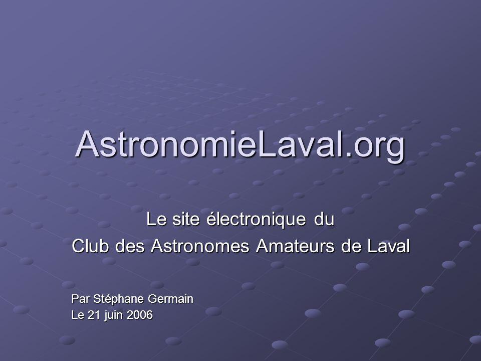 AstronomieLaval.org Le site électronique du Club des Astronomes Amateurs de Laval Par Stéphane Germain Le 21 juin 2006