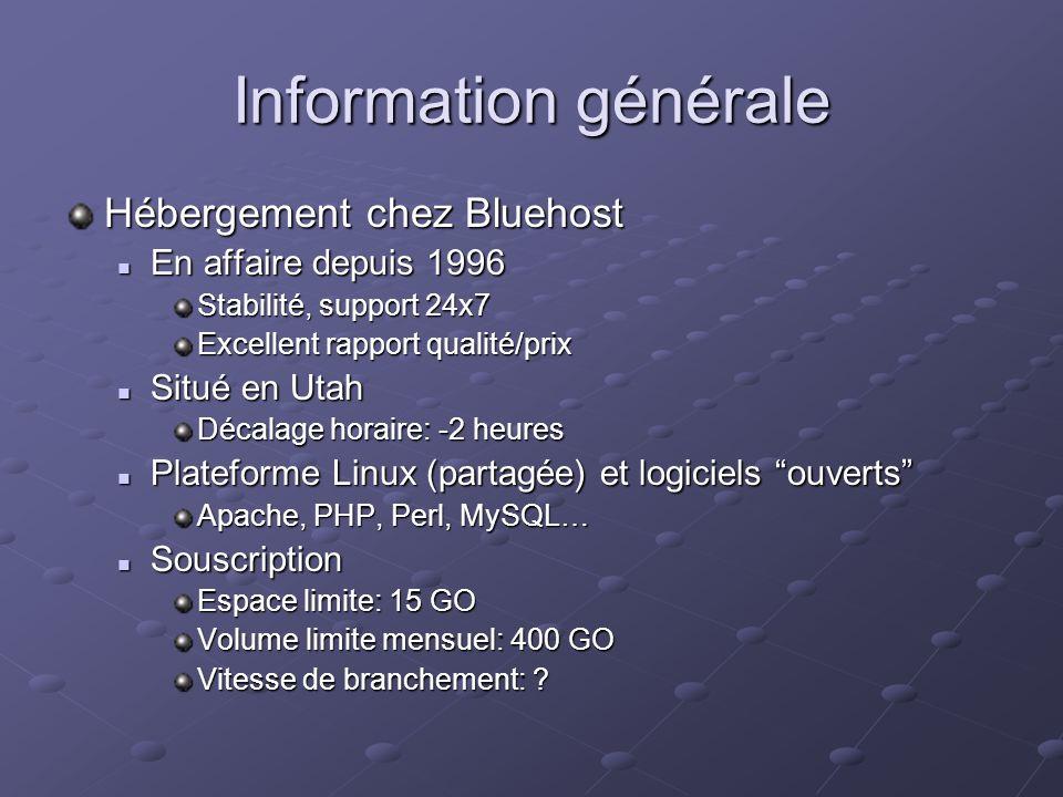 Information générale Hébergement chez Bluehost En affaire depuis 1996 En affaire depuis 1996 Stabilité, support 24x7 Excellent rapport qualité/prix Situé en Utah Situé en Utah Décalage horaire: -2 heures Plateforme Linux (partagée) et logiciels ouverts Plateforme Linux (partagée) et logiciels ouverts Apache, PHP, Perl, MySQL… Souscription Souscription Espace limite: 15 GO Volume limite mensuel: 400 GO Vitesse de branchement: