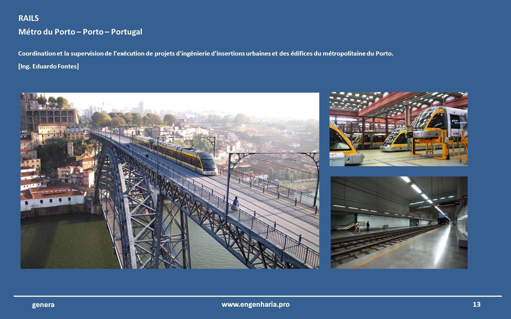 12www.engenharia.pro genera Metro du Porto – Porto – Portugal Coordination et la supervision de l exécution des projets d ingénierie d édifices des opérations et du contrôle du Métro du Porto.