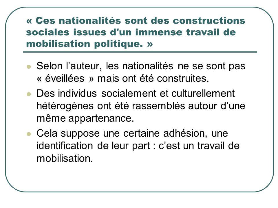 « Ces nationalités sont des constructions sociales issues d'un immense travail de mobilisation politique. » Selon lauteur, les nationalités ne se sont
