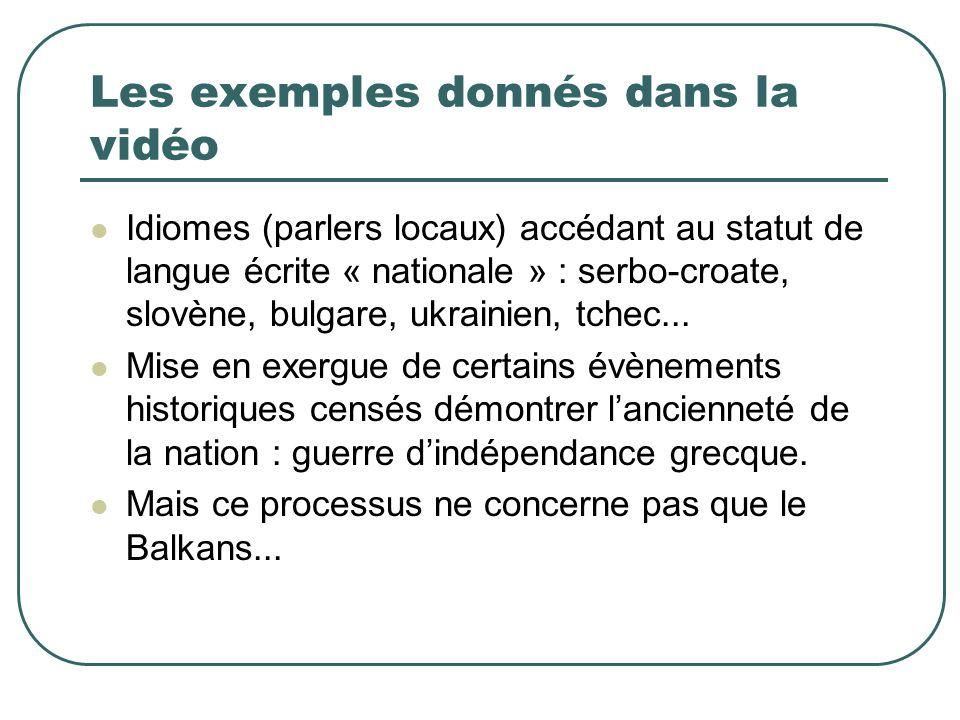 Les exemples donnés dans la vidéo Idiomes (parlers locaux) accédant au statut de langue écrite « nationale » : serbo-croate, slovène, bulgare, ukraini