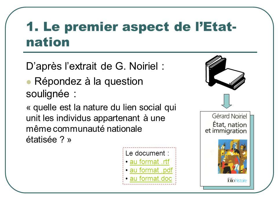 1. Le premier aspect de lEtat- nation Daprès lextrait de G. Noiriel : Répondez à la question soulignée : « quelle est la nature du lien social qui uni