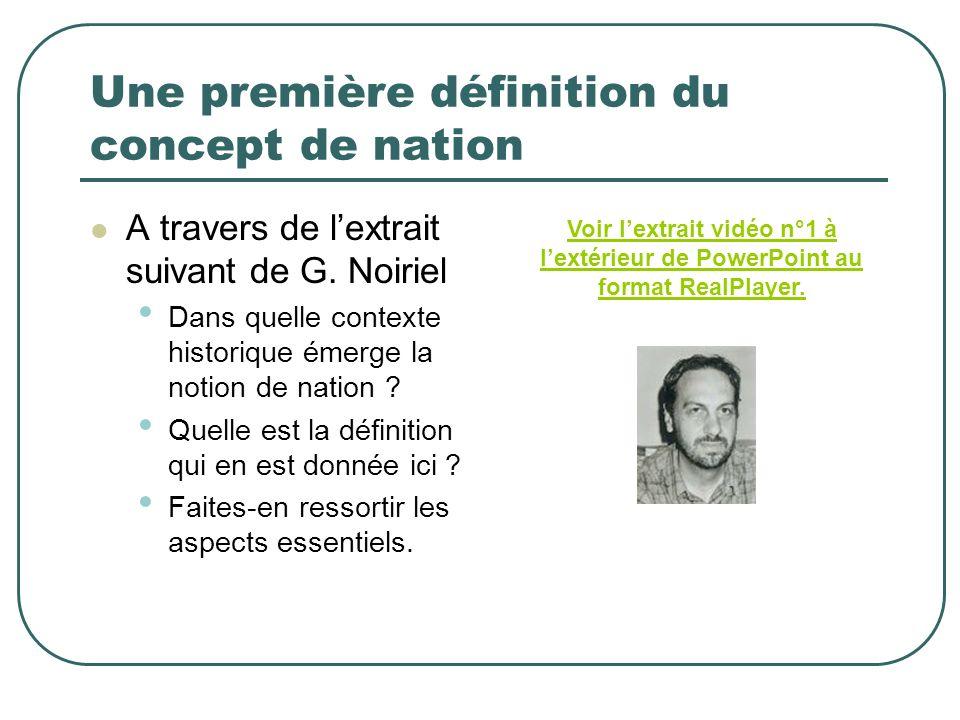 Une première définition du concept de nation A travers de lextrait suivant de G. Noiriel Dans quelle contexte historique émerge la notion de nation ?