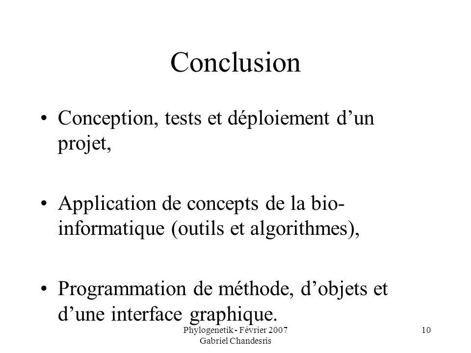Phylogenetik - Février 2007 Gabriel Chandesris 10 Conclusion Conception, tests et déploiement dun projet, Application de concepts de la bio- informati