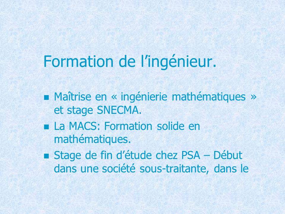 Formation de lingénieur. Maîtrise en « ingénierie mathématiques » et stage SNECMA. La MACS: Formation solide en mathématiques. Stage de fin détude che