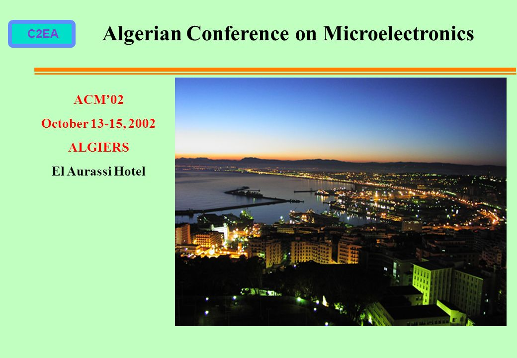 C2EA ACM02 October 13-15, 2002 ALGIERS El Aurassi Hotel Algerian Conference on Microelectronics