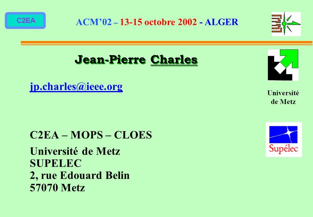C2EA Jean-Pierre Charles ACM02 – 13-15 octobre 2002 - ALGER Université de Metz jp.charles@ieee.org C2EA – MOPS – CLOES Université de Metz SUPELEC 2, r