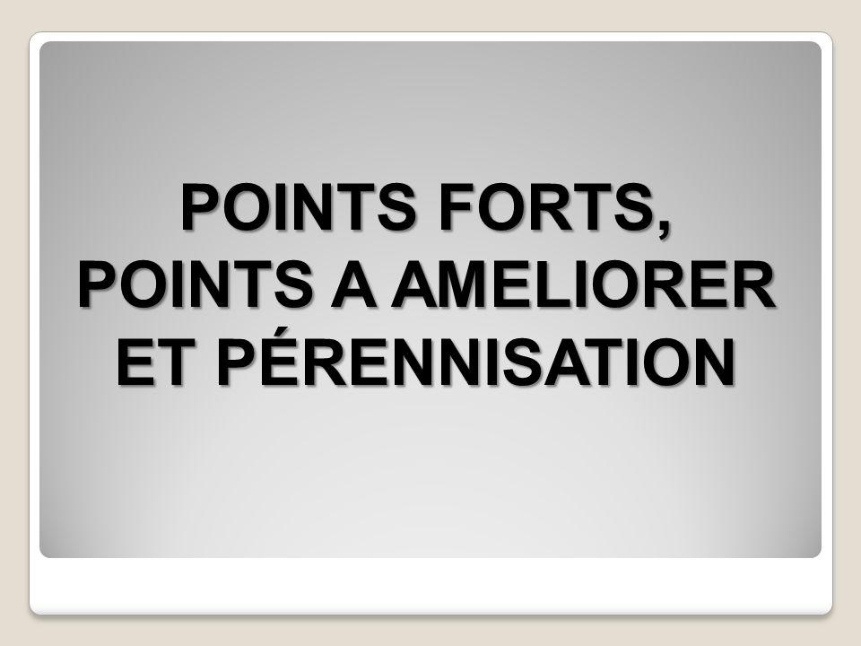 POINTS FORTS, POINTS A AMELIORER ET PÉRENNISATION