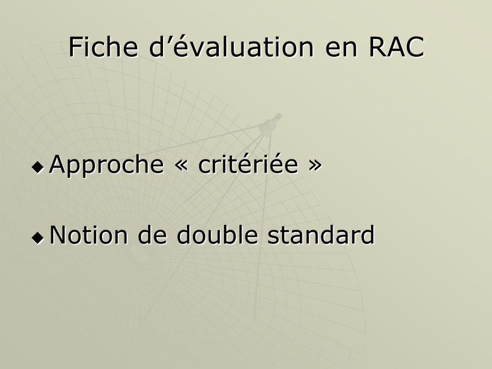 Fiche dévaluation en RAC Approche « critériée » Approche « critériée » Notion de double standard Notion de double standard