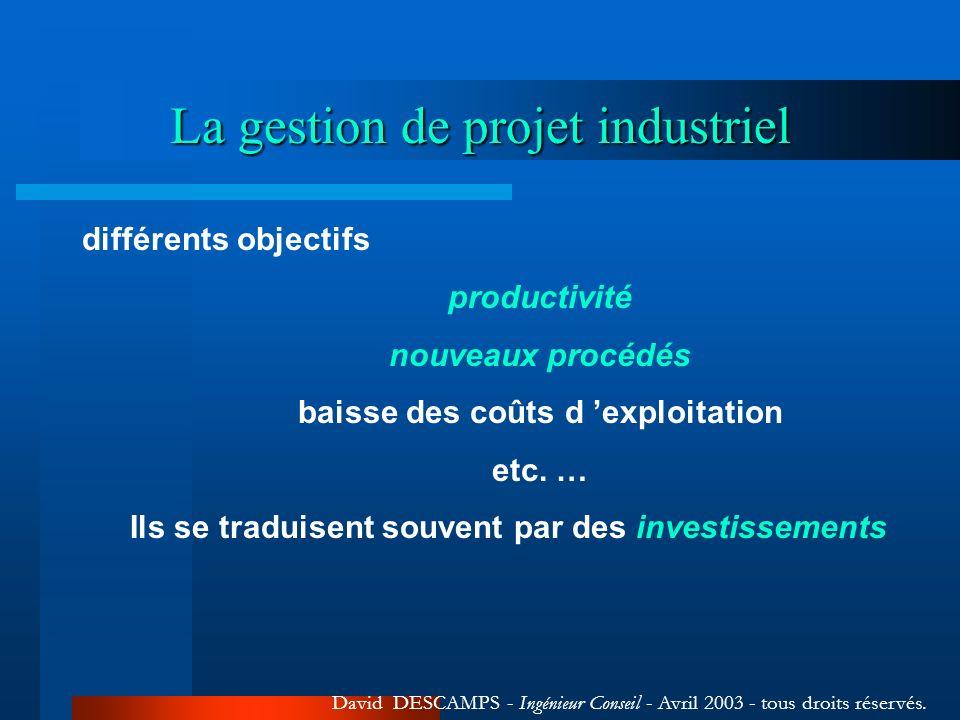 La gestion de projet industriel différents objectifs productivité nouveaux procédés baisse des coûts d exploitation etc. … Ils se traduisent souvent p