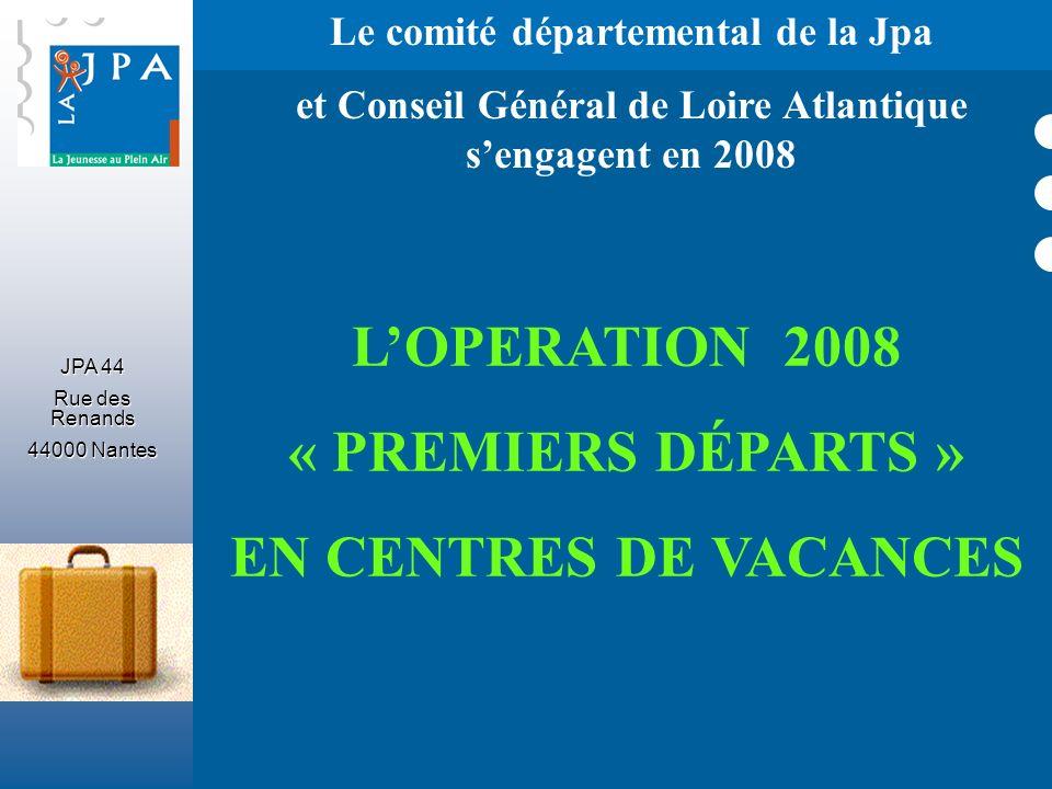 JPA 44 Rue des Renands 44000 Nantes Le comité départemental de la Jpa et Conseil Général de Loire Atlantique sengagent en 2008 LOPERATION 2008 « PREMI