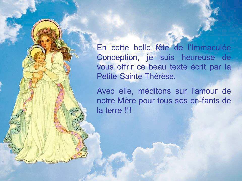 En cette belle fête de lImmaculée Conception, je suis heureuse de vous offrir ce beau texte écrit par la Petite Sainte Thérèse.