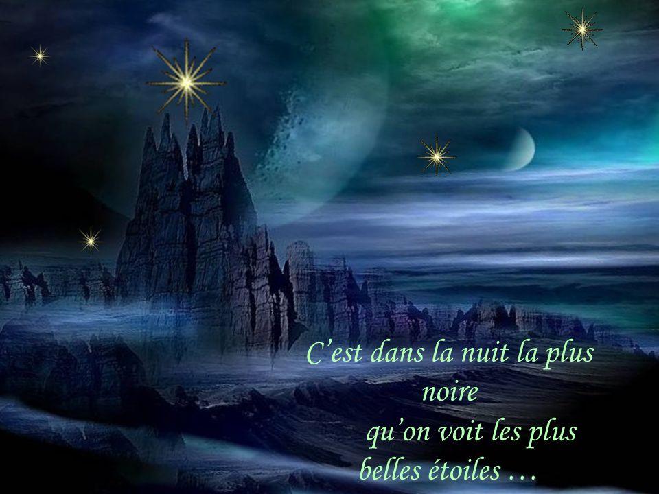 Cest dans la nuit la plus noire quon voit les plus belles étoiles …
