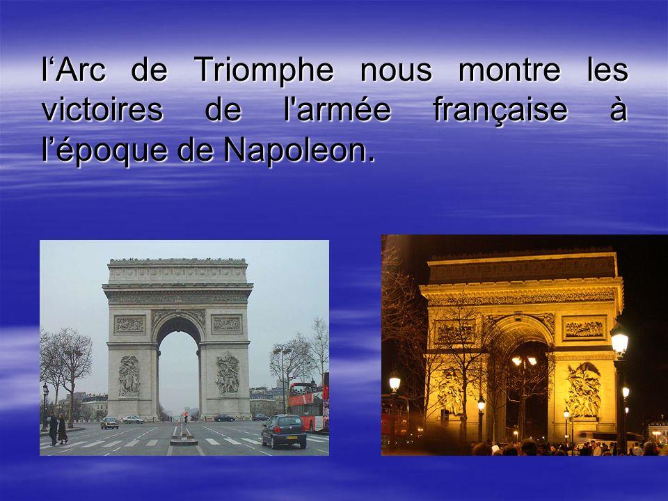 lArc de Triomphe nous montre les victoires de l armée française à lépoque de Napoleon.