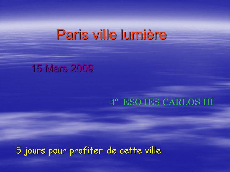 Paris ville lumière 15 Mars 2009 5 jours pour profiter de cette ville 4º ESO IES CARLOS III