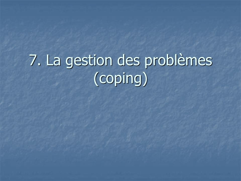 7. La gestion des problèmes (coping)