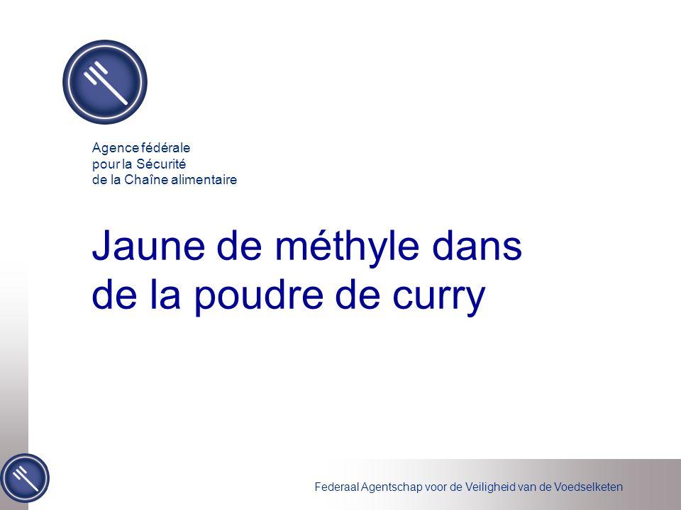 Federaal Agentschap voor de Veiligheid van de Voedselketen Jaune de méthyle dans de la poudre de curry Agence fédérale pour la Sécurité de la Chaîne alimentaire