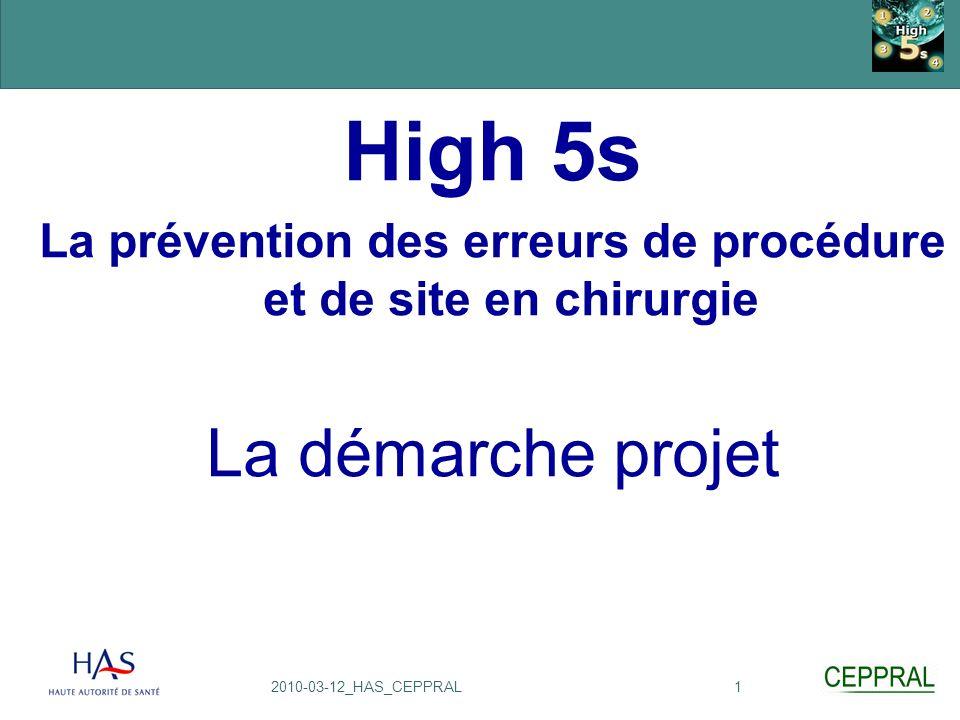 12010-03-12_HAS_CEPPRAL High 5s La prévention des erreurs de procédure et de site en chirurgie La démarche projet