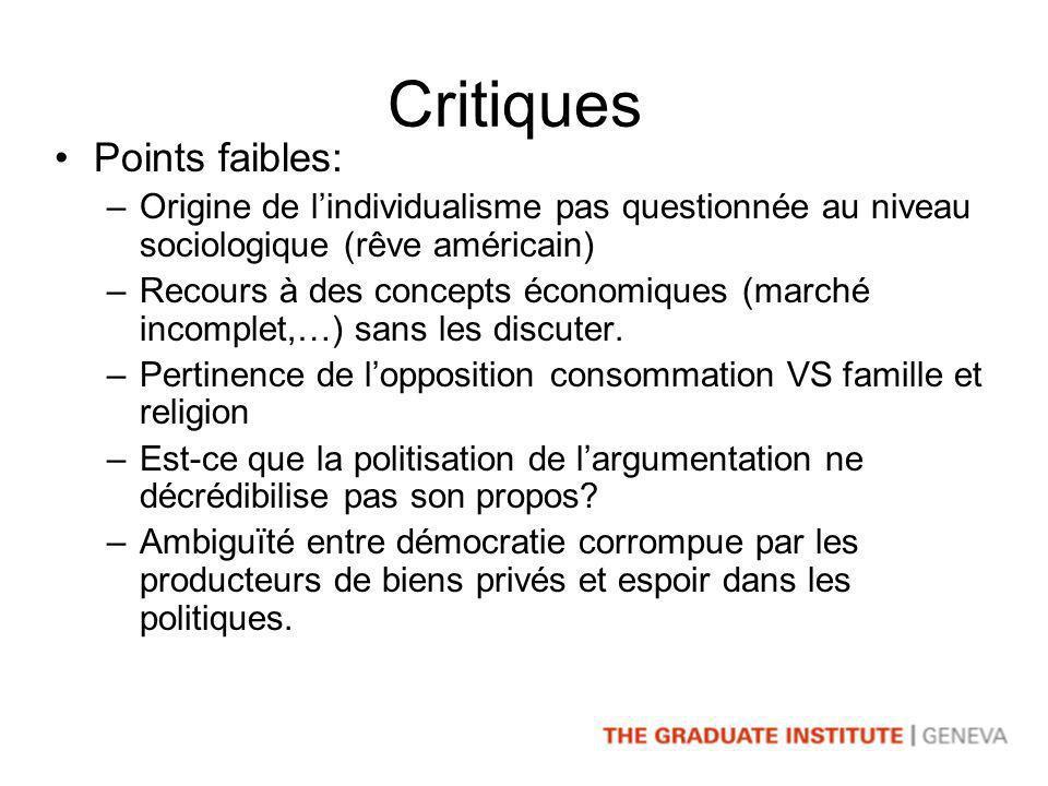 Critiques Points faibles: –Origine de lindividualisme pas questionnée au niveau sociologique (rêve américain) –Recours à des concepts économiques (marché incomplet,…) sans les discuter.