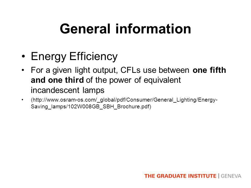 General information Energy Efficiency For a given light output, CFLs use between one fifth and one third of the power of equivalent incandescent lamps (http://www.osram-os.com/_global/pdf/Consumer/General_Lighting/Energy- Saving_lamps/102W008GB_SBH_Brochure.pdf)