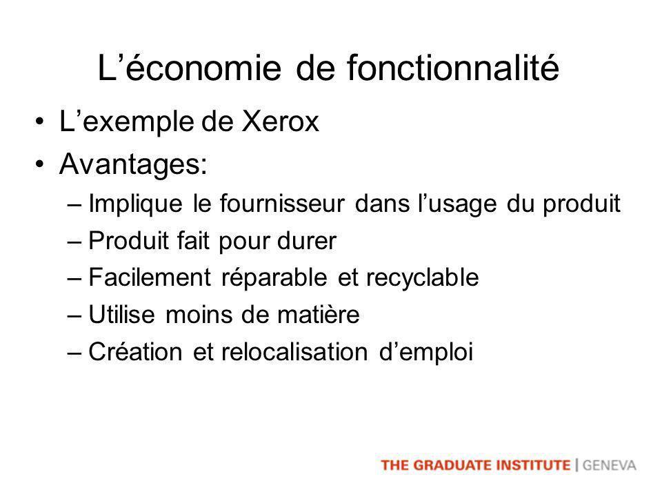 Léconomie de fonctionnalité Lexemple de Xerox Avantages: –Implique le fournisseur dans lusage du produit –Produit fait pour durer –Facilement réparable et recyclable –Utilise moins de matière –Création et relocalisation demploi