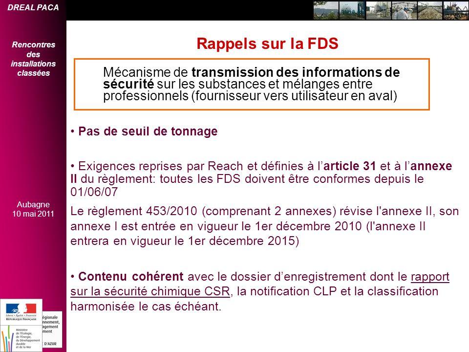 DREAL PACA Rencontres des installations classées Aubagne 10 mai 2011 Pas de seuil de tonnage Exigences reprises par Reach et définies à larticle 31 et