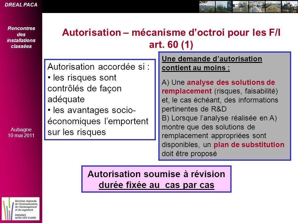 DREAL PACA Rencontres des installations classées Aubagne 10 mai 2011 Autorisation – mécanisme doctroi pour les F/I art. 60 (1) Une demande dautorisati