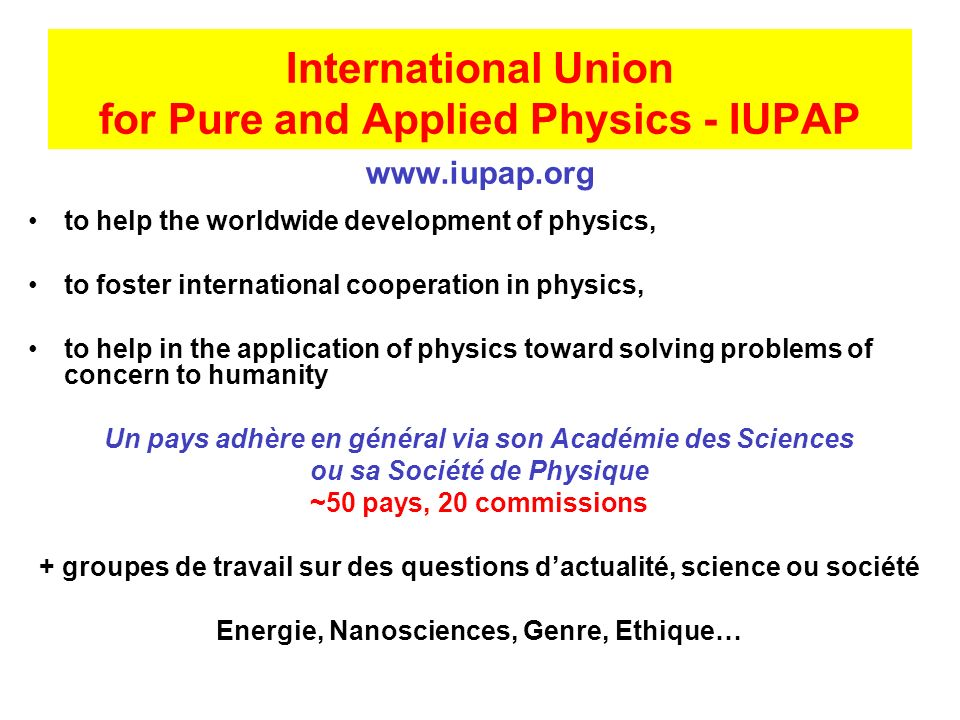 Les résolutions de lAssemblée Générale 2005 (Cape Town) It is resolved the mandate of the Working Group on Women in Physics is continued to the 2008 General Assembly.