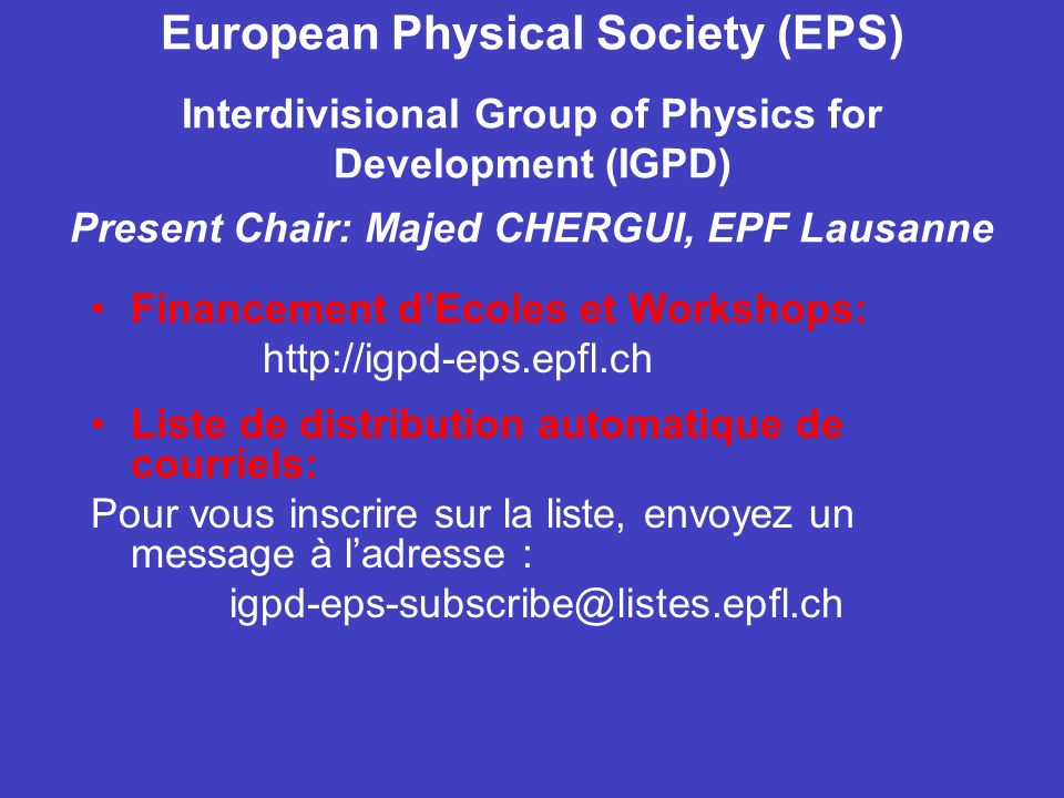 European Physical Society (EPS) Interdivisional Group of Physics for Development (IGPD) Present Chair: Majed CHERGUI, EPF Lausanne Financement dEcoles