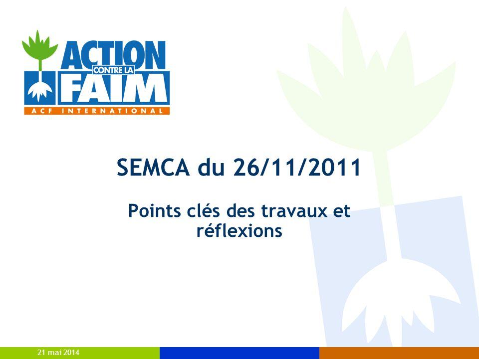 21 mai 2014 SEMCA du 26/11/2011 Points clés des travaux et réflexions