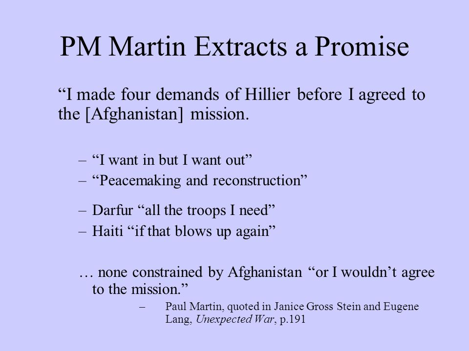 PM Martin Extracts a Promise I made four demands of Hillier before I agreed to the [Afghanistan] mission.