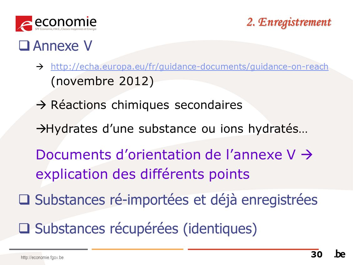 http://economie.fgov.be Annexe V http://echa.europa.eu/fr/guidance-documents/guidance-on-reach (novembre 2012) http://echa.europa.eu/fr/guidance-docum