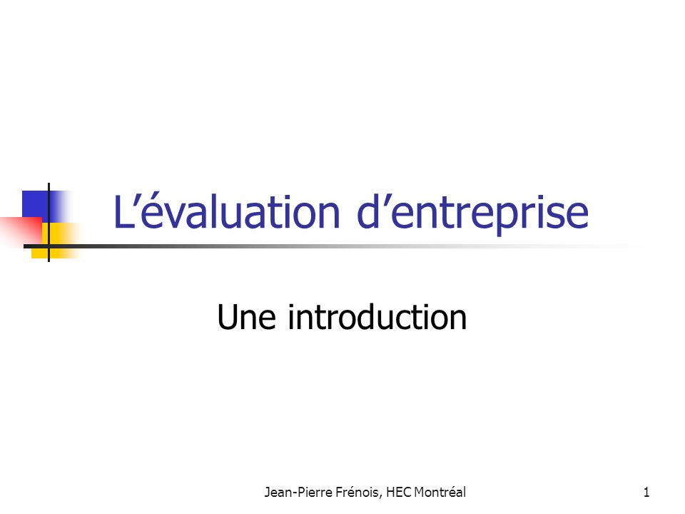 Jean-Pierre Frénois, HEC Montréal1 Une introduction Lévaluation dentreprise