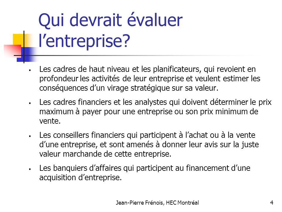 Jean-Pierre Frénois, HEC Montréal4 Qui devrait évaluer lentreprise.