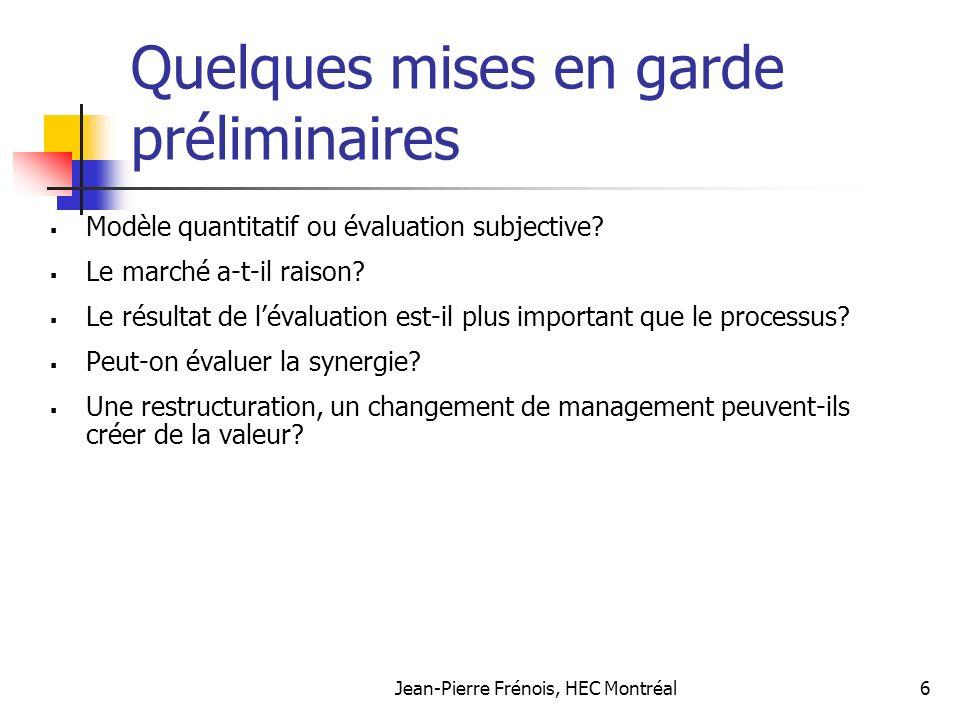 Jean-Pierre Frénois, HEC Montréal6 Quelques mises en garde préliminaires Modèle quantitatif ou évaluation subjective.