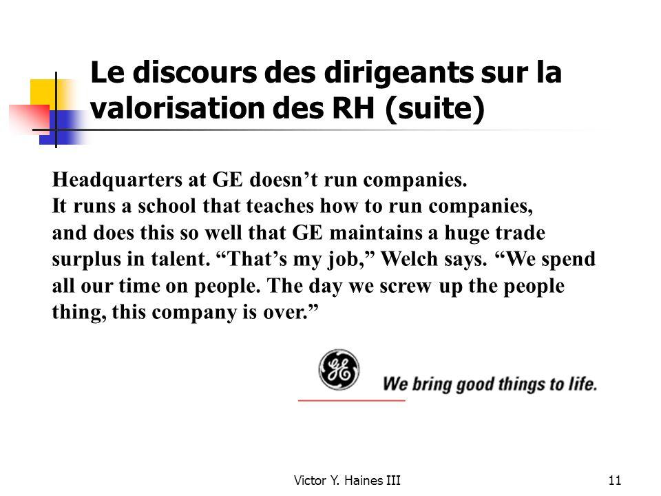 Victor Y. Haines III11 Le discours des dirigeants sur la valorisation des RH (suite) Headquarters at GE doesnt run companies. It runs a school that te