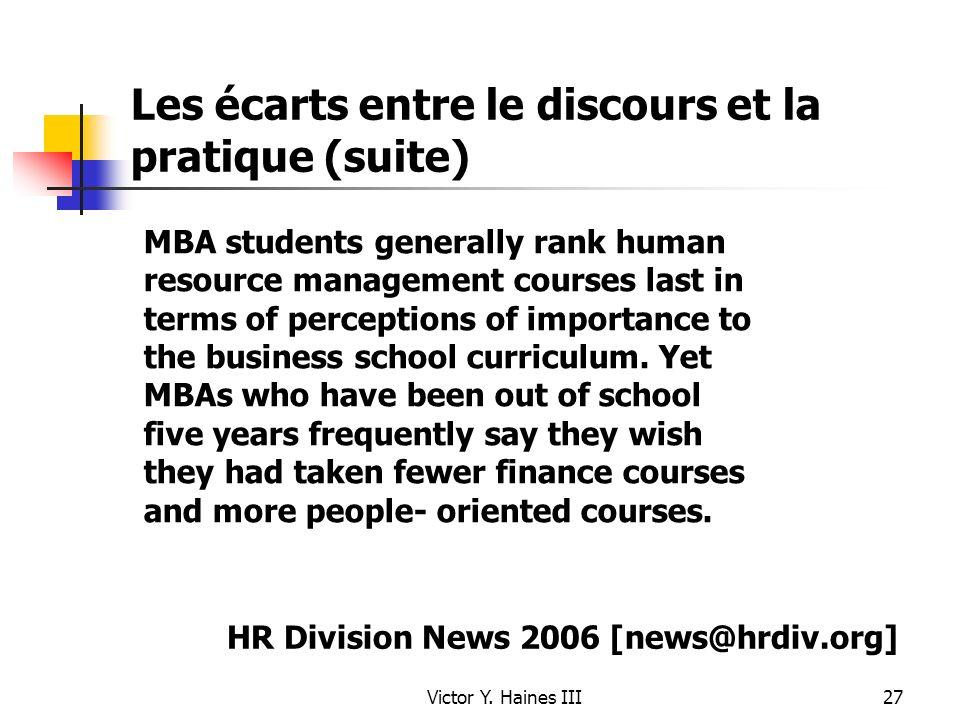 Victor Y. Haines III27 Les écarts entre le discours et la pratique (suite) MBA students generally rank human resource management courses last in terms