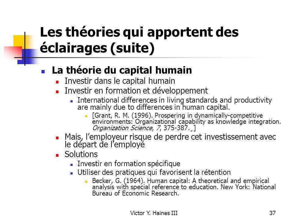 Victor Y. Haines III37 Les théories qui apportent des éclairages (suite) La théorie du capital humain Investir dans le capital humain Investir en form