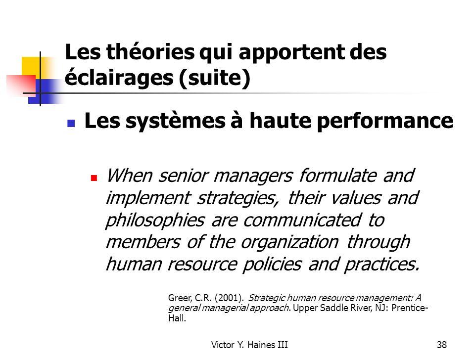 Victor Y. Haines III38 Les théories qui apportent des éclairages (suite) Les systèmes à haute performance When senior managers formulate and implement