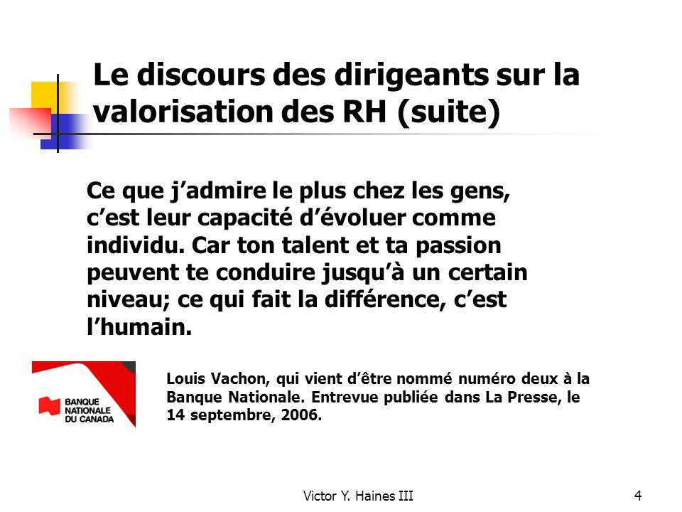 Victor Y. Haines III4 Le discours des dirigeants sur la valorisation des RH (suite) Ce que jadmire le plus chez les gens, cest leur capacité dévoluer