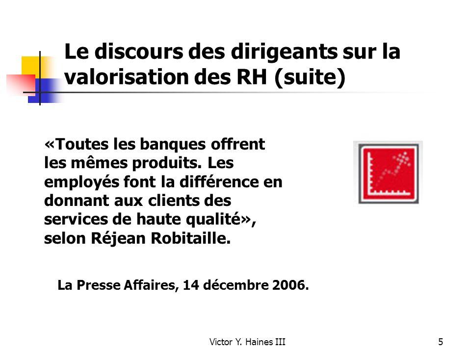 Victor Y. Haines III5 Le discours des dirigeants sur la valorisation des RH (suite) «Toutes les banques offrent les mêmes produits. Les employés font