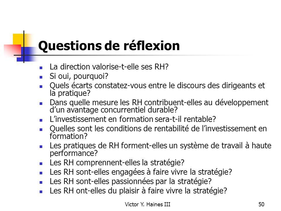 Victor Y. Haines III50 Questions de réflexion La direction valorise-t-elle ses RH? Si oui, pourquoi? Quels écarts constatez-vous entre le discours des
