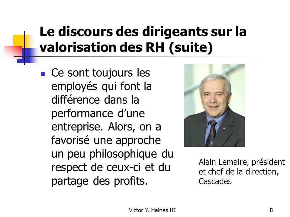 Victor Y. Haines III8 Le discours des dirigeants sur la valorisation des RH (suite) Ce sont toujours les employés qui font la différence dans la perfo