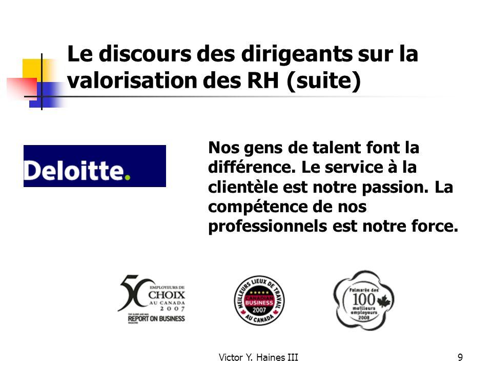 Victor Y. Haines III9 Le discours des dirigeants sur la valorisation des RH (suite) Nos gens de talent font la différence. Le service à la clientèle e