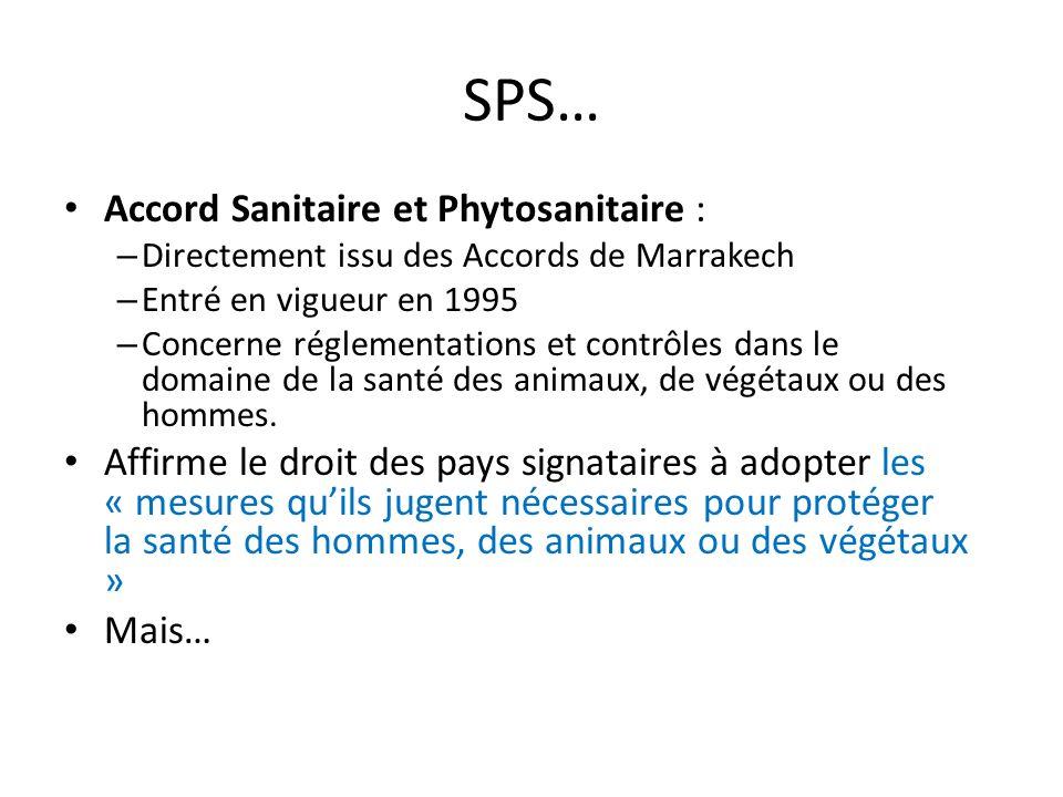 SPS… Accord Sanitaire et Phytosanitaire : – Directement issu des Accords de Marrakech – Entré en vigueur en 1995 – Concerne réglementations et contrôles dans le domaine de la santé des animaux, de végétaux ou des hommes.